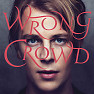 Bài hát Wrong Crowd - Tom Odell