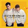 Album Có Lẽ Ta Nên Dừng Lại (Single) - Chi Dân,Addy Trần