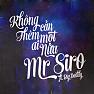 Bài hát Không Cần Thêm Một Ai Nữa - Mr. Siro , BigDaddy