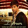 Tuyển Tập Các Bài Hát Hay Nhất Của Enrique Iglesias - Enrique Iglesias