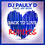 Back To Love (Remixes) - EP - DJ Pauly D ft. Jay Sean