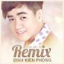 Album Đinh Kiến Phong Remix - Đinh Kiến Phong
