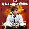 Bài hát Tự Hào Là Người Việt Nam - Lâm Vĩnh Phát