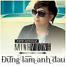 Bài hát Đừng Làm Anh Đau - Minh Vương M4U