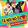 Bài hát Ta Nói Nó Dzui - Huy Nam (A#) , Hoàng Yến Chibi