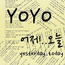 Yesterday...Today - Yoyo