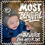 Bài hát Most Beautiful - DJ Juice