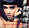 You Can't Get In My Head (Remixes) - Tatana ft. Natalia Kills