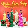 Bài hát Xuân Sum Vầy - Đại Nhân  ft.  Thanh Duy  ft.  Various Artists