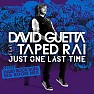 Just One Last Time (Remixes) - David Guetta ft. Taped Rai