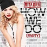 How We Do (Party) - Rita Ora