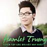 Tuyển Tập Các Bài Hát Hay Nhất Của Hamlet Trương - Hamlet Trương