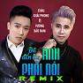 Bài hát Đã Đến Lúc Anh Phải Nói (Remix) - Vương Bảo Nam , Châu Khải Phong
