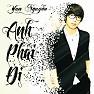 Bài hát Anh Phải Đi - Yan Nguyễn