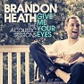 Give Me Your Eyes (The Acoustic Sessions) - EP - Brandon Heath