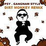 Gangnam Style (Dirt Monkey Remix) - PSY