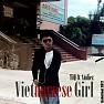 Bài hát Vietnamese Girl - TiQ,Andiez
