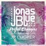 Bài hát Perfect Strangers - Jonas Blue , JP Cooper