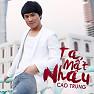 Ta Mất Nhau (Remix) - Cao Trung