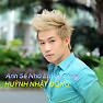 Bài hát Anh Sẽ Nhớ Em Vô Cùng - Huỳnh Nhật Đông
