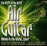 The Best Of The Best Air Guitar Albums In The World…Ever (CD 1) - Various Artists
