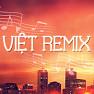 Việt Remix 2 (Tuyển Tập Những Ca Khúc Nhạc Dance Việt Nam Hay Nhất) - Various Artists