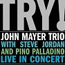 Try! - John Mayer Trio Live In Concert - John Mayer