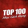 Album Top 100 Nhạc Cách Mạng Hay Nhất - Various Artists