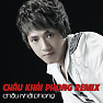 Chu Khi Phong Dance Remix - Chu Khi Phong