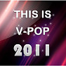 Zing Collection: This Is V-Pop 2011 - Various Artists