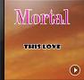 Bài hát This Love - Mortal