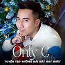 Album Tuyển Tập Các Bài Hát Hay Nhất Của OnlyC - OnlyC