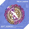Bài hát Ain't Nobody (Loves Me Better) - Felix Jaehn, Jasmine Thompson