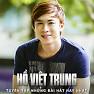 Tuyển Tập Các Bài Hát Hay Nhất Của Hồ Việt Trung - Hồ Việt Trung