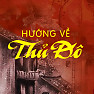 Hướng Về Thủ Đô (Kỷ Niệm 60 Năm Giải Phóng Thủ Đô Hà Nội) - Various Artists