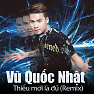 Bài hát Cố Quên Đi Một Người (DJ Ánh Châu & Thành Toét Remix) - Vũ Quốc Nhật