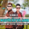 Người Ấy Và Anh (Single) - Long Bá Thích ft. Khánh Lâm