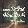 Album Nhạc Ballad Hàn Quốc Hay Nhất Vol.11 - Various Artists