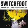 Album Where The Light Shines Through - Switchfoot