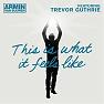 Bài hát This Is What It Feels Like [Extended Mix] - Armin van Buuren , Trevor Guthrie