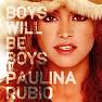 Bài hát Boys Will Be Boys (Radio Edit) - Paulina Rubio