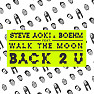 Bài hát Back 2 U - Steve Aoki , Boehm , Walk The Moon