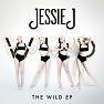The Wild EP (Remixes) - Jessie J