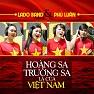 Hoàng Sa Trường Sa Là Của Việt Nam - Lado ft. Phú Luân