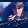 Bài hát HOW CLOSE YOU ARE - Mamoru Miyano