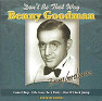 The King Of Swing (1928-1949):  Don't Be That Way - Benny Goodman