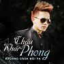 Bài hát Anh Sẽ Tập Quên (Remix) - Châu Khải Phong