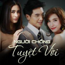 Người Chồng Tuyệt Vời|| Nguoi Chong Tuyet Voi